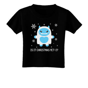 Is It Christmas Yet - Yeti Abominable Snowman Toddler T-Shirt Dark