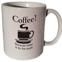 Coffee Because sleep is for the weak 11 oz coffee tea mug