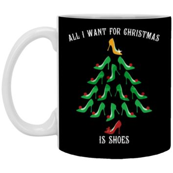 all i want for christmas is Shoes XP8434 11 oz. White Mug