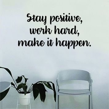 Stay Positive Work Hard Make It Happen Wall Decal Quote Home Room Decor Decoration Art Vinyl Sticker Inspirational Motivational Good Vibes