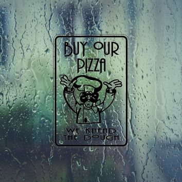Buy Our Pizza we knead the dough Sign Vinyl Outdoor Decal (Permanent Sticker)