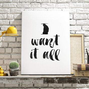 I want it all Printable art Watercolor art Home decor Wall decor Typography art Motivational quote Inspirational poster Black and white art