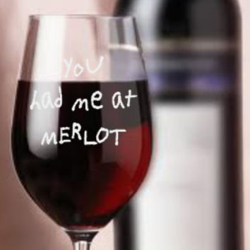 You had me at MERLOT  Etched Wine Glass