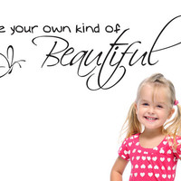 Be your own kind of beautiful wall decal quote sticker