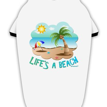 Fun Summer Beach Scene - Life's a Beach Stylish Cotton Dog Shirt by TooLoud