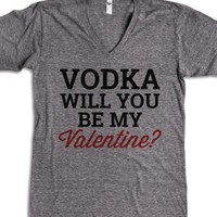 Vodka will you be my valentine?-Unisex Athletic Grey T-Shirt