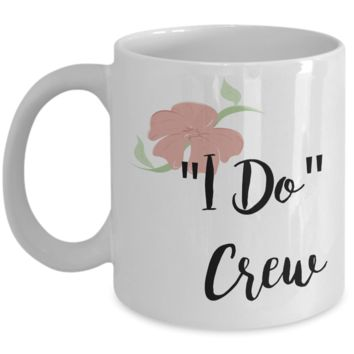 Bridesmaid Gifts - Wedding Party Mugs - I Do Crew Coffee Mug - Flower Coffee Mugs
