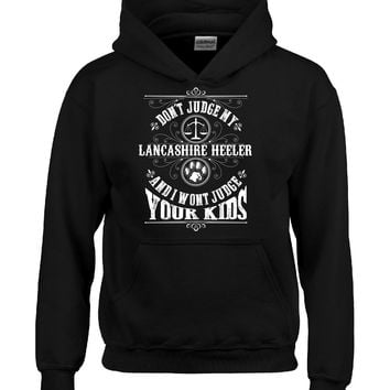 Don t Judge My LANCASHIRE HEELER And I Wont Judge Your Kids v3 - Hoodie