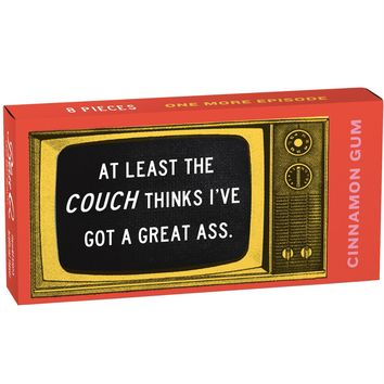 At Least the Couch Thinks I've Got a Great Ass Gum