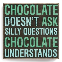 Primitives by Kathy 'Chocolate Doesn't Ask Silly Questions. Chocolate Understands.' Box Sign