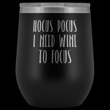 Hocus Pocus I Need Wine to Focus Halloween Wine Tumbler Funny Fall Gifts for Friends and Witches Stemless Insulated Hot Cold BPA Free 12oz Travel Sippy Cup