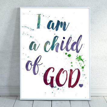 Quote Print 8x10 Instant Download I Am A Child Of God Inspirational Nursery Art Print Children's Bible Verse Print Watercolor Boy Girl