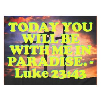Bible verse from Luke 23:43. Tablecloth