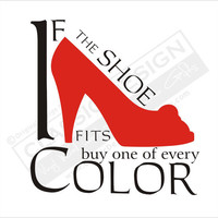 Vinyl Wall Decal - If The SHOE fits Buy One of EVErY COLOR