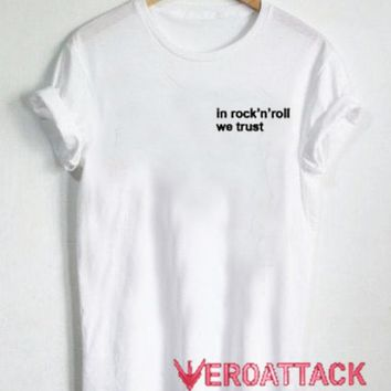 In Rock n Roll We Trust T Shirt Size XS,S,M,L,XL,2XL,3XL