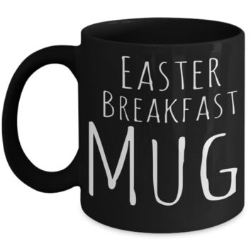 Easter Breakfast Mug Black Coffee Cup For Easter 2017 2018 Gifts For Family Grandparent Grandma Granddad Wive Husband Couples Funny Sayings Holiday Tea Coffee Mugs Cups