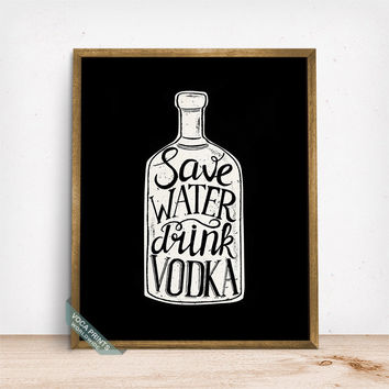 Save Water Drink Vodka Print, Typography Poster, Bar Decor, Vodka Print, Vodka, Kitchen Art, Wall Print, Fathers Day Gift