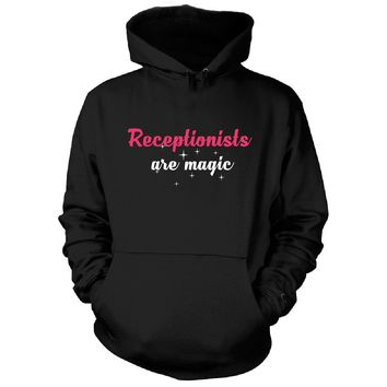Receptionists Are Magic. Awesome Gift - Hoodie