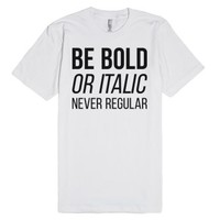 Be Bold. Or Italic. Never Regular-Unisex White T-Shirt