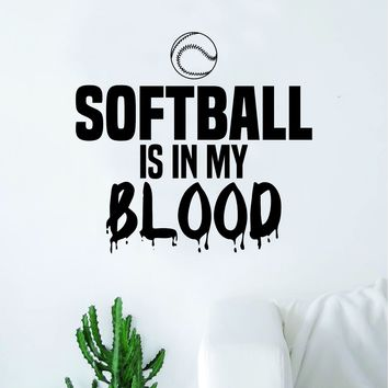 Softball Is In My Blood V2 Wall Decal Decor Art Sticker Vinyl Room Bedroom Home Teen Inspirational Sports Girls Baseball