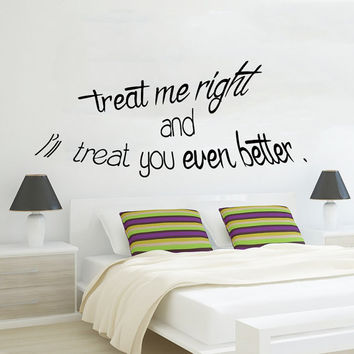 Family Wall Decal Quote Treat Me Right and I'll Treat You Even Better Vinyl Sticker Home Art Bedroom Interior Design Living Room Decor KY58