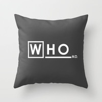 WHO M.D. (Dr Who + House MD) Throw Pillow by Olechka | Society6