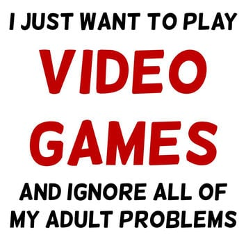 I Just Want To Play Video Games And Ignore My Adult Problems T Shirt