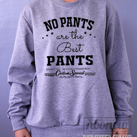 No Pants are the Best Pants Sweater Sweatshirt in Gray Crew neck Shirt – Size S M L XL