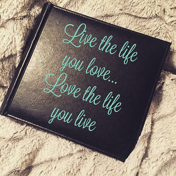 Photo Album; Live the Life You Love, Love the Life You Live; Custom Picture Book; Friendship Gift; Bridal Gift; Funny Gift Idea; Birthday