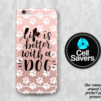Dog Quote Clear iPhone 7 Plus iPhone 6s Case iPhone 6 iPhone 6 Plus iPhone 6s + iPhone 5c iPhone 5 SE Clear Case Life is Better With a Dog