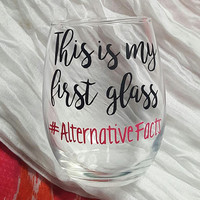 This Is My First Glass, Alternative Facts, Funny Wine Glass