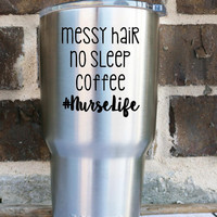 Nurse life | #NurseLife | CNA RN Health | Perfect for Yeti, Laptop, Car, Binder, Tumbler, And More | Messy Hair | Scrubs | Coffee