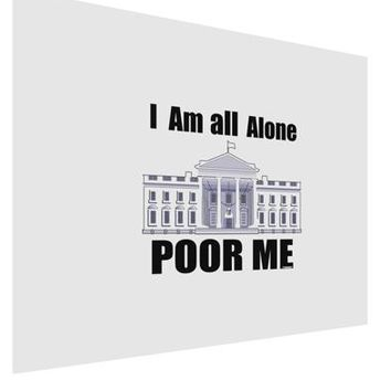 I'm All Alone Poor Me Trump Satire Matte Poster Print Landscape - Choose Size by TooLoud