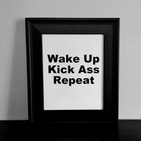 Wake Up Kick Ass Repeat Typography Print. 8x10 Minimalist Art Print.
