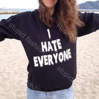 I Hate Everyone black sweatshirt UNISEX women sweaters sweatshirts for women funny gifts jumpers for women womens sweatshirts