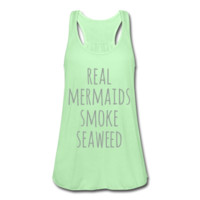 GRAY PRINT! Real Mermaids Smoke Seaweed, Women's Flowy Tank Top by Bella
