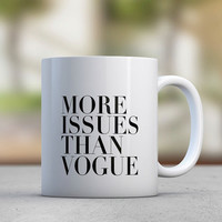 More Issues Than Vogue - Sassy Quotes - Coffee Mugs - Attitude - Gift for Her - Black and White - Modern Design - Tea