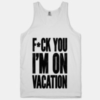 F*ck You I'm On Vacation