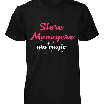 Store Managers Are Magic. Awesome Gift - Unisex Tshirt