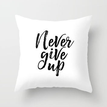 Never Give Up, Modern office Print, Motivational Quote, Inspirational Poster Throw Pillow by NikolaJovanovic