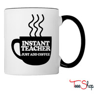 Instant Teacher Just Add Coffee Coffee & Tea Mug