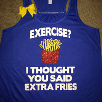 Exercise? I Thought you Said Extra Fries -  BLUE - Ruffles with Love - Racerback Tank - Womens Fitness - Workout Clothing - Workout Shirts with Sayings