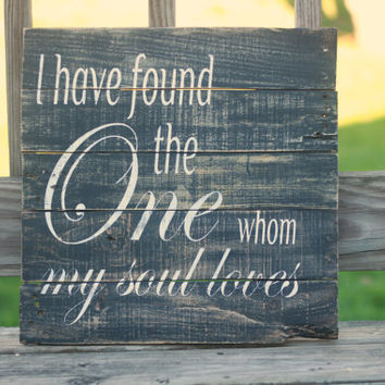 reclaimed wood wall art, I have found the one whom my soul loves, reclaimed wood sign, home sign, rustic sign, farmhouse decor, pallet art