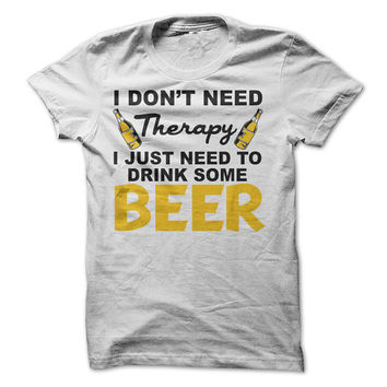 I Don't need Therapy, I Just need to drink some Beer T-Shirt Tee