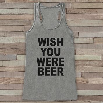 Drinking Shirt - Wish You Were Beer Tank Top - Funny Shirts for Women - Novelty Tank Top - Gift for Friend - Workout Tank, Gift for Her