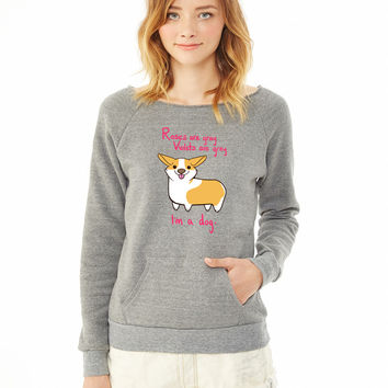 Roses Are Gray, Violets Are Gray, Im A Dog ladies sweatshirt