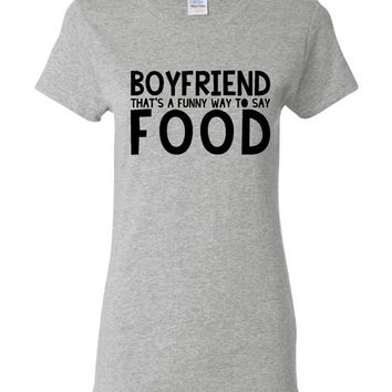 Boyfriend That's A FUNNY Way To Say FOOD Funny Printed Graphic T Shirt Makes Great Gift All Colors Great T Shirt Gift