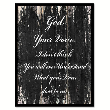 God Your Voice I don't think you will ever understand what your voice does to me Romantic Quote Saying Canvas Print with Picture Frame Home Decor Wall Art
