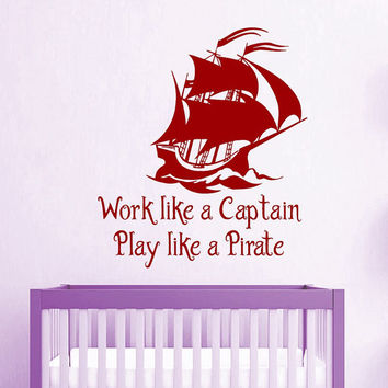 Pirate Ship Wall Decal Quote Work Like A Captain Play Like A Pirate Vinyl Sticker Bedroom Interior Design Kids Baby Boy Nursery Decor KY82