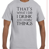 SALE!! That's What I Do I DRINK and I KNOW Things Game of Thrones Shirt Choice of Colors and Sizes 2T - Adult 5XL - Tyrion Lannister